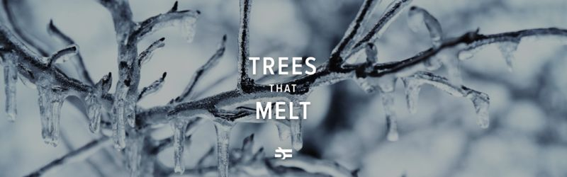 Trees that Melt