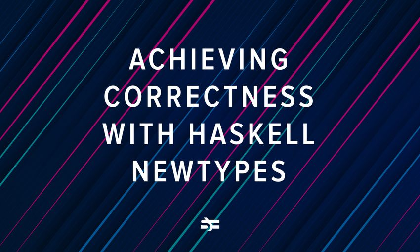 Lorentz: Achieving Correctness with Haskell Newtypes