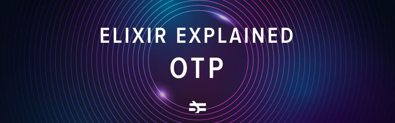 A Brief Guide to OTP in Elixir