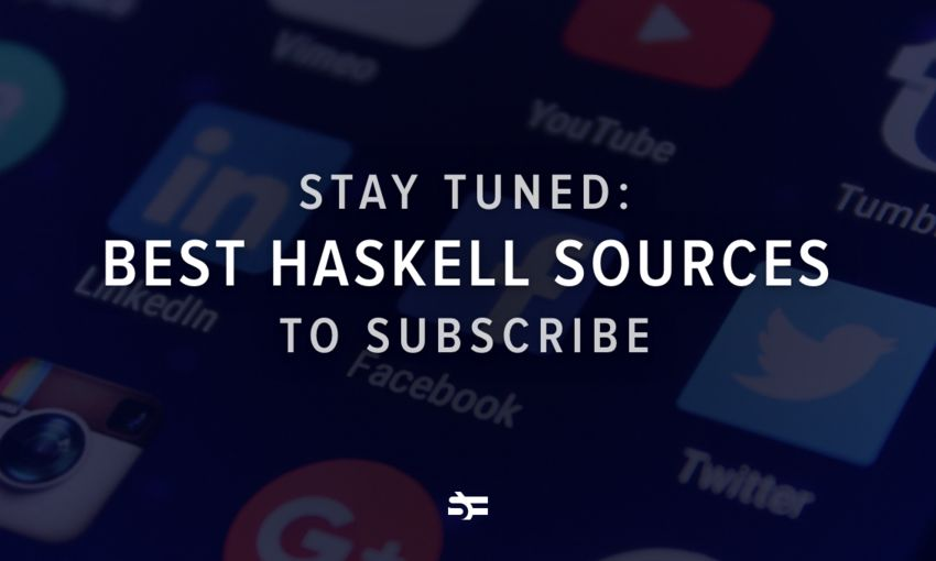 Stay Tuned: Best Haskell Sources to Subscribe