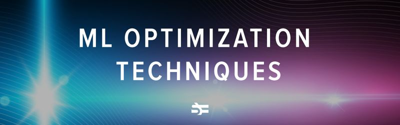 ML optimization techniques