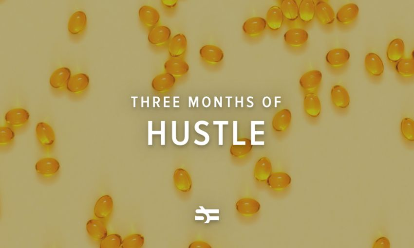 Three Months of Hustle