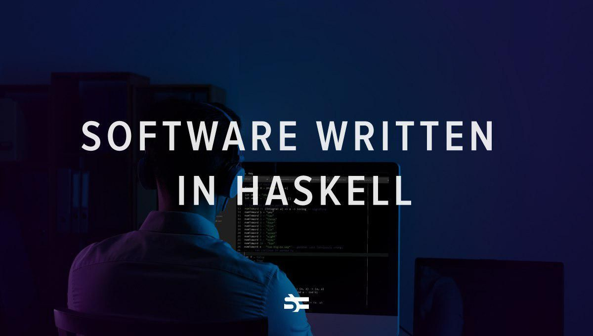 Top 6 Software Projects Written in Haskell - Serokell