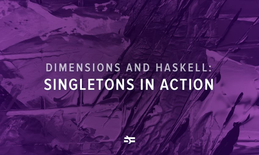 Dimensions and Haskell: Singletons in Action